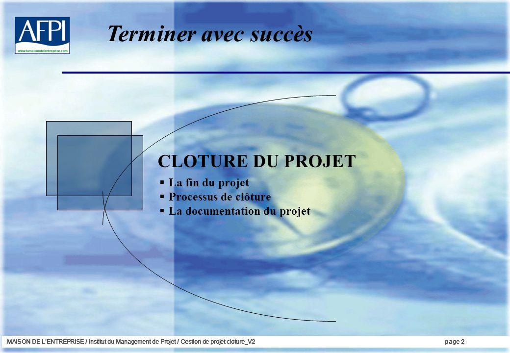 Terminer avec succès CLOTURE DU PROJET La fin du projet