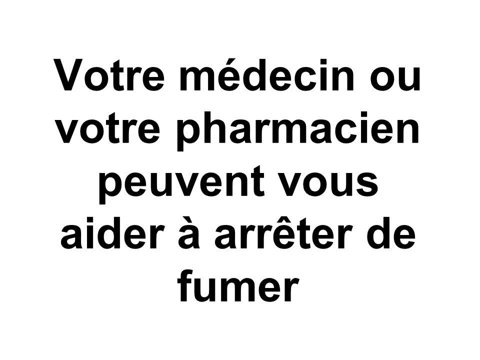 Votre médecin ou votre pharmacien peuvent vous aider à arrêter de fumer