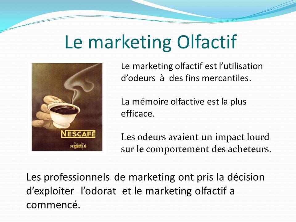 Le marketing Olfactif Le marketing olfactif est l'utilisation d'odeurs à des fins mercantiles. La mémoire olfactive est la plus efficace.