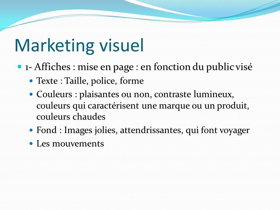 Marketing visuel 1- Affiches : mise en page : en fonction du public visé. Texte : Taille, police, forme.