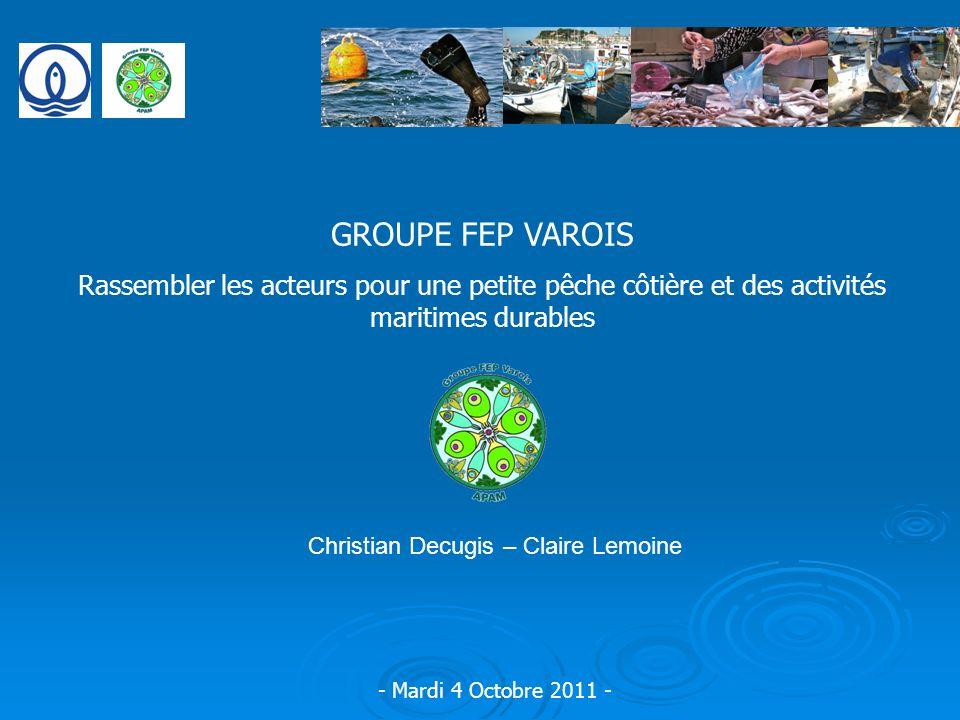 GROUPE FEP VAROIS Rassembler les acteurs pour une petite pêche côtière et des activités maritimes durables.
