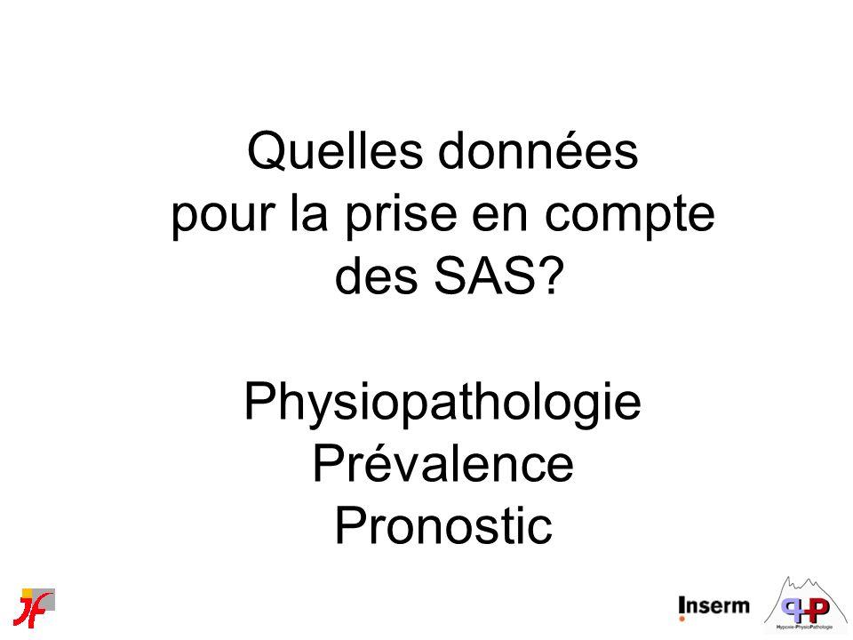Quelles données pour la prise en compte des SAS Physiopathologie Prévalence Pronostic