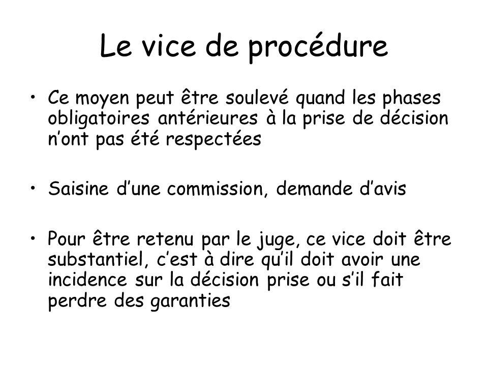Le vice de procédureCe moyen peut être soulevé quand les phases obligatoires antérieures à la prise de décision n'ont pas été respectées.