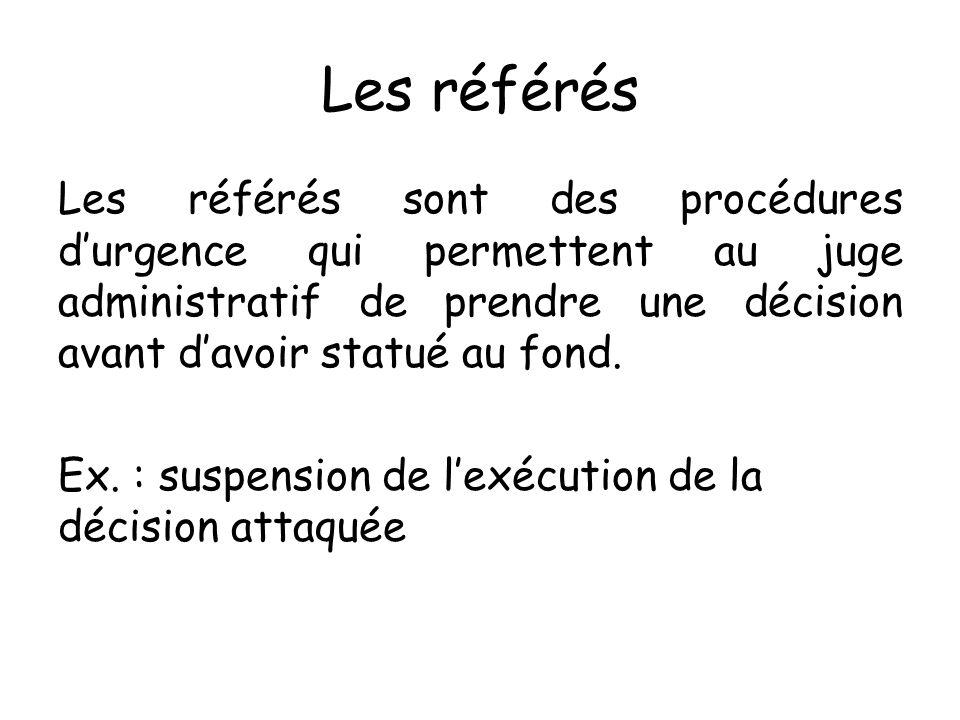 Les référés Les référés sont des procédures d'urgence qui permettent au juge administratif de prendre une décision avant d'avoir statué au fond.