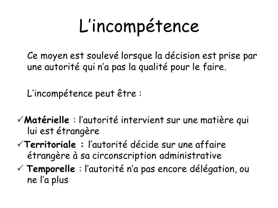 L'incompétence Ce moyen est soulevé lorsque la décision est prise par une autorité qui n'a pas la qualité pour le faire.