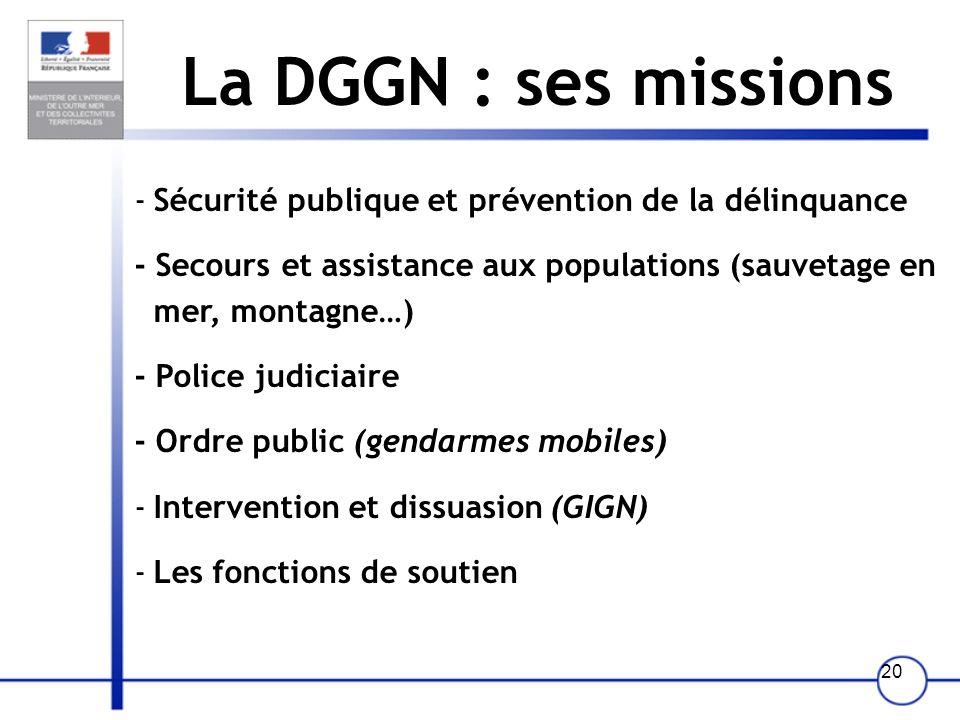 La DGGN : ses missions Sécurité publique et prévention de la délinquance. - Secours et assistance aux populations (sauvetage en mer, montagne…)