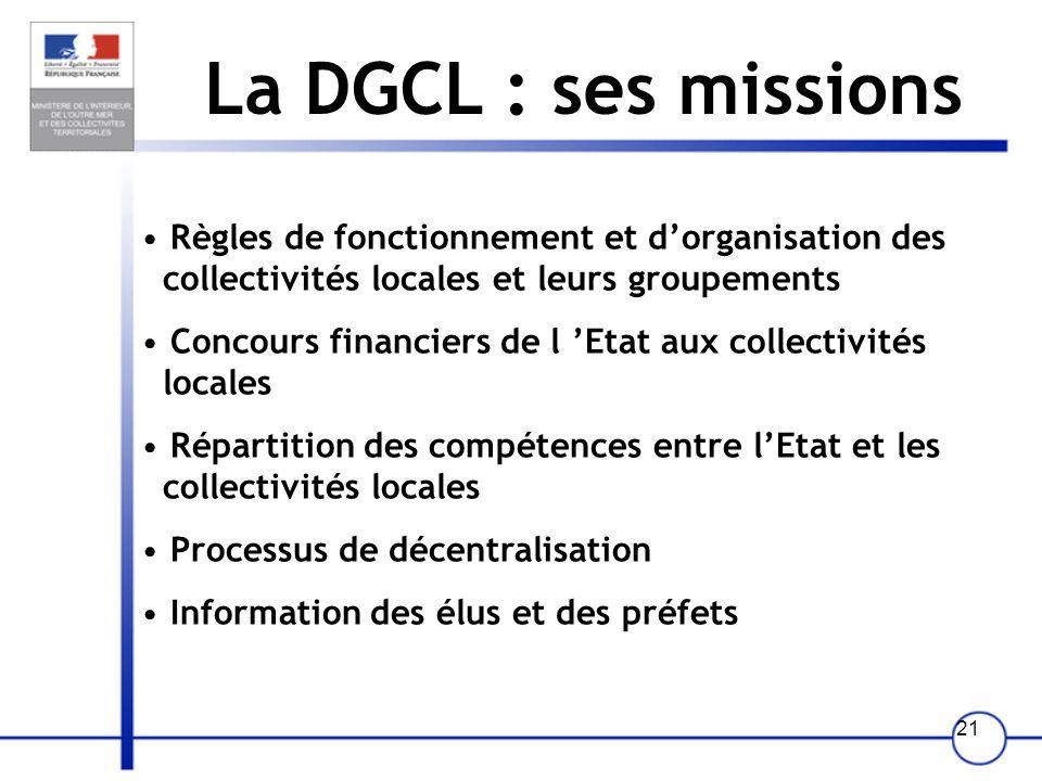 La DGCL : ses missions Règles de fonctionnement et d'organisation des collectivités locales et leurs groupements.