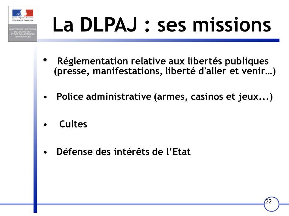 La DLPAJ : ses missionsRéglementation relative aux libertés publiques (presse, manifestations, liberté d aller et venir…)