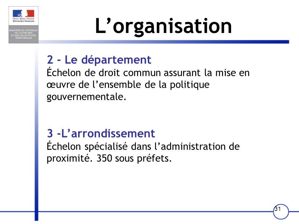 L'organisation2 - Le département Échelon de droit commun assurant la mise en œuvre de l'ensemble de la politique gouvernementale.