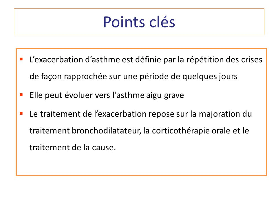 Points clés L'exacerbation d'asthme est définie par la répétition des crises de façon rapprochée sur une période de quelques jours.