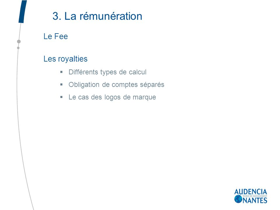 3. La rémunération Le Fee Les royalties Différents types de calcul