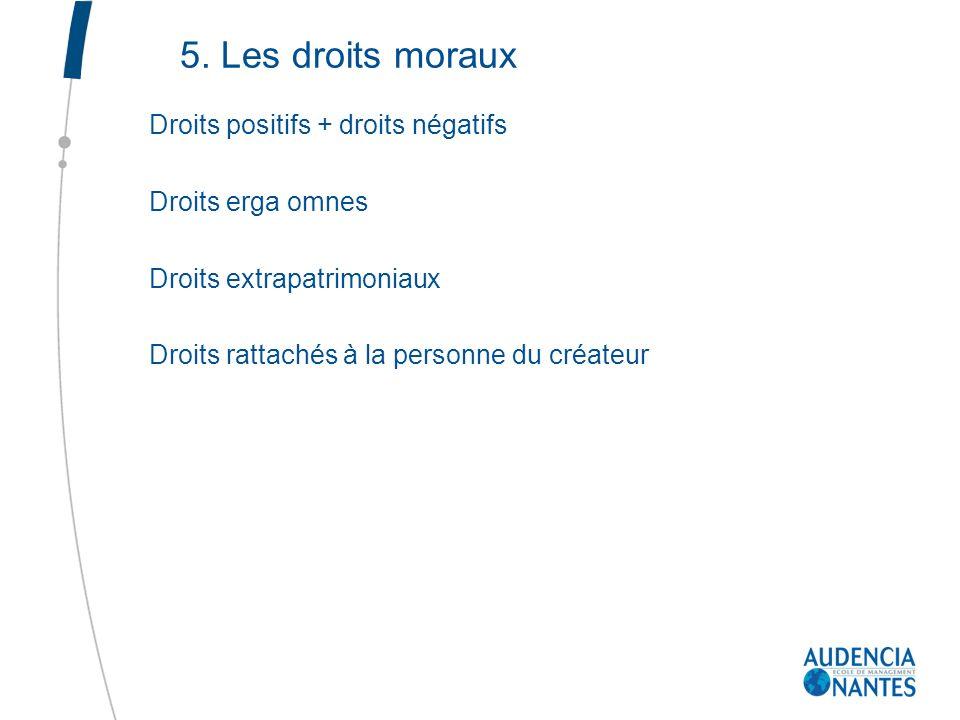 5. Les droits moraux Droits positifs + droits négatifs