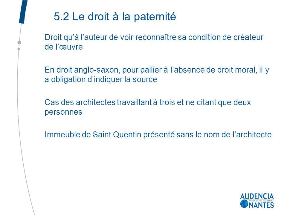 5.2 Le droit à la paternité Droit qu'à l'auteur de voir reconnaître sa condition de créateur de l'œuvre.
