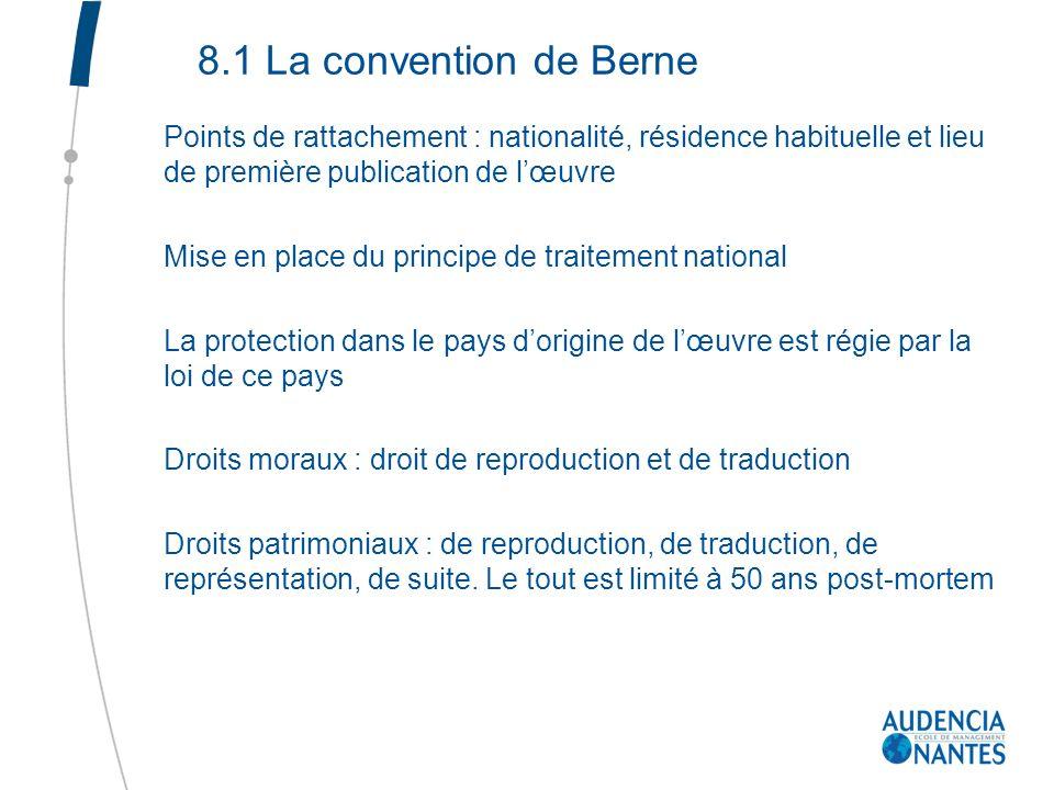 8.1 La convention de Berne Points de rattachement : nationalité, résidence habituelle et lieu de première publication de l'œuvre.