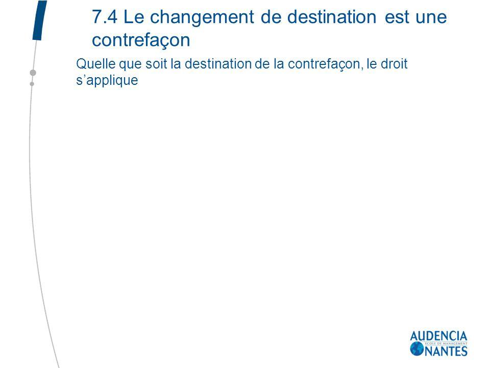 7.4 Le changement de destination est une contrefaçon