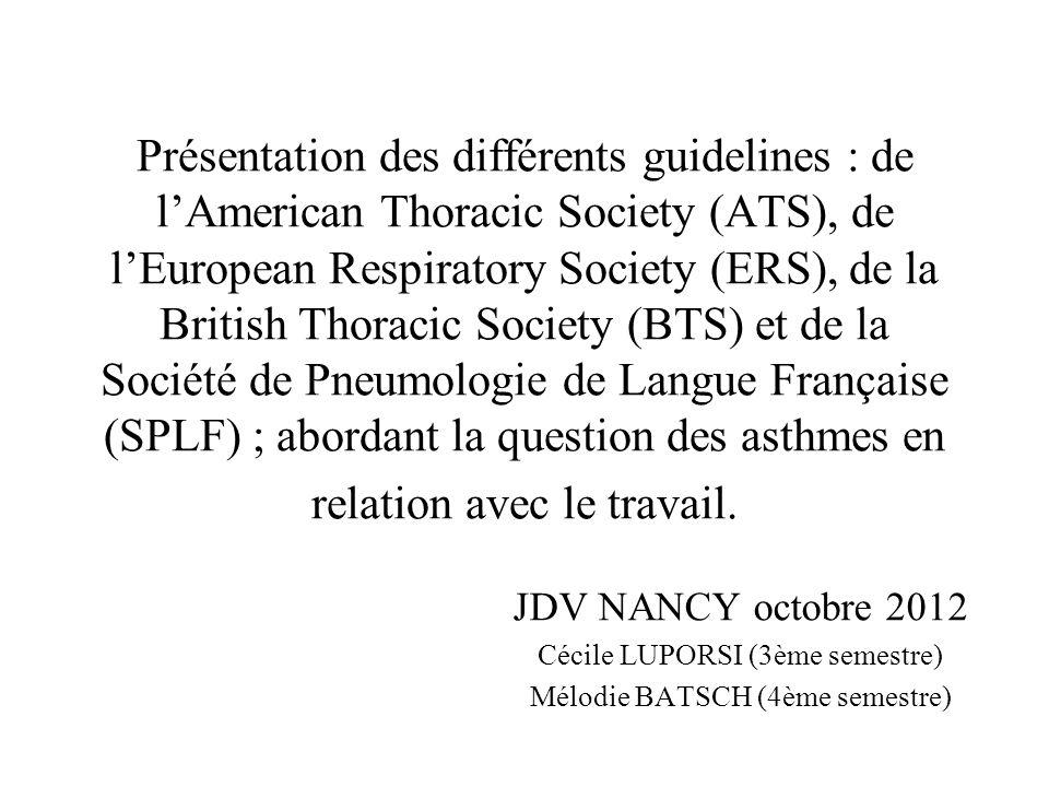 Présentation des différents guidelines : de l'American Thoracic Society (ATS), de l'European Respiratory Society (ERS), de la British Thoracic Society (BTS) et de la Société de Pneumologie de Langue Française (SPLF) ; abordant la question des asthmes en relation avec le travail.