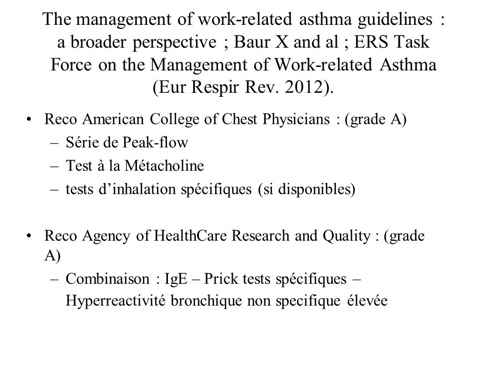 The management of work-related asthma guidelines : a broader perspective ; Baur X and al ; ERS Task Force on the Management of Work-related Asthma (Eur Respir Rev. 2012).