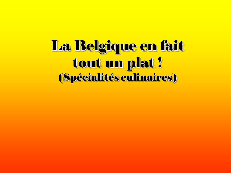 La Belgique en fait tout un plat ! (Spécialités culinaires)
