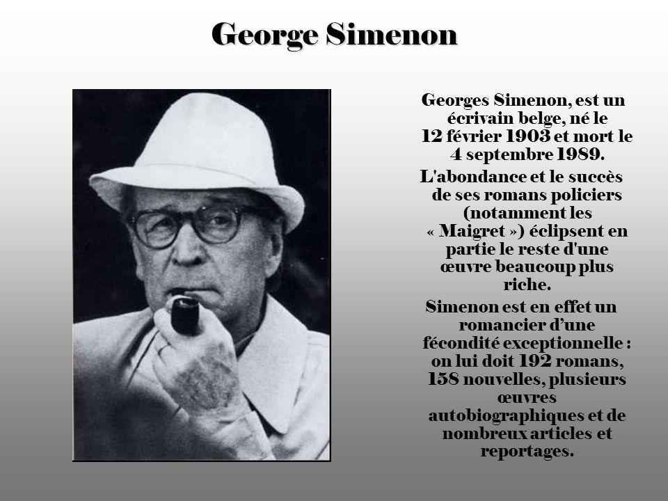 George Simenon Georges Simenon, est un écrivain belge, né le 12 février 1903 et mort le 4 septembre 1989.
