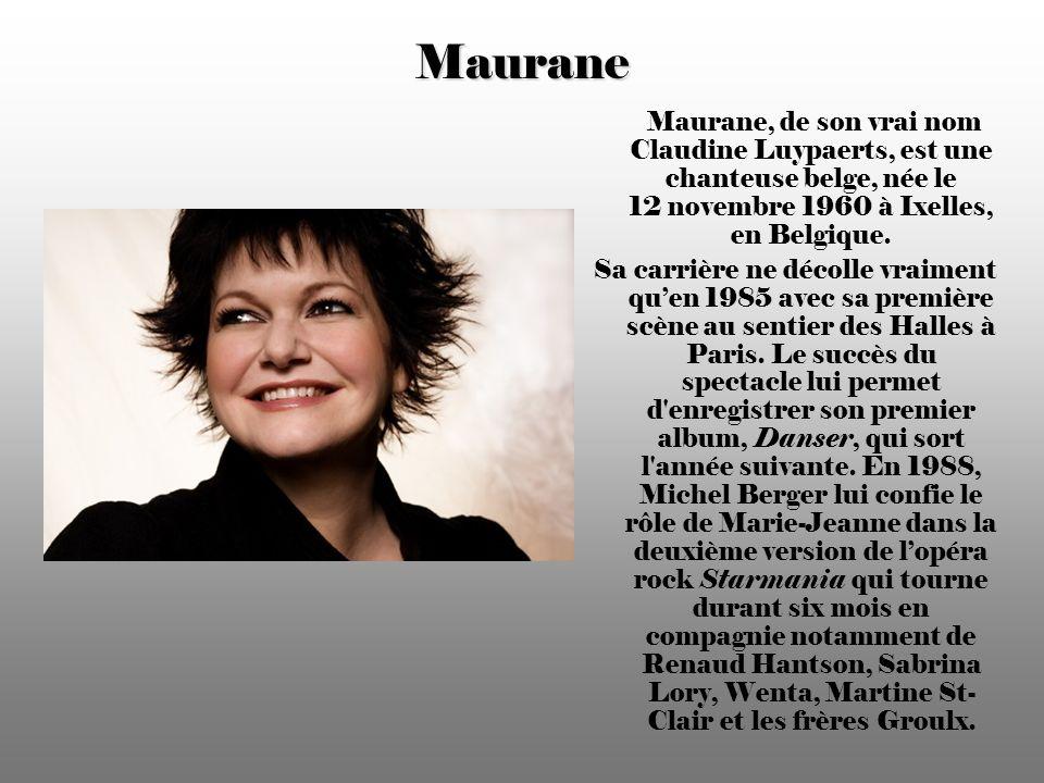 Maurane Maurane, de son vrai nom Claudine Luypaerts, est une chanteuse belge, née le 12 novembre 1960 à Ixelles, en Belgique.