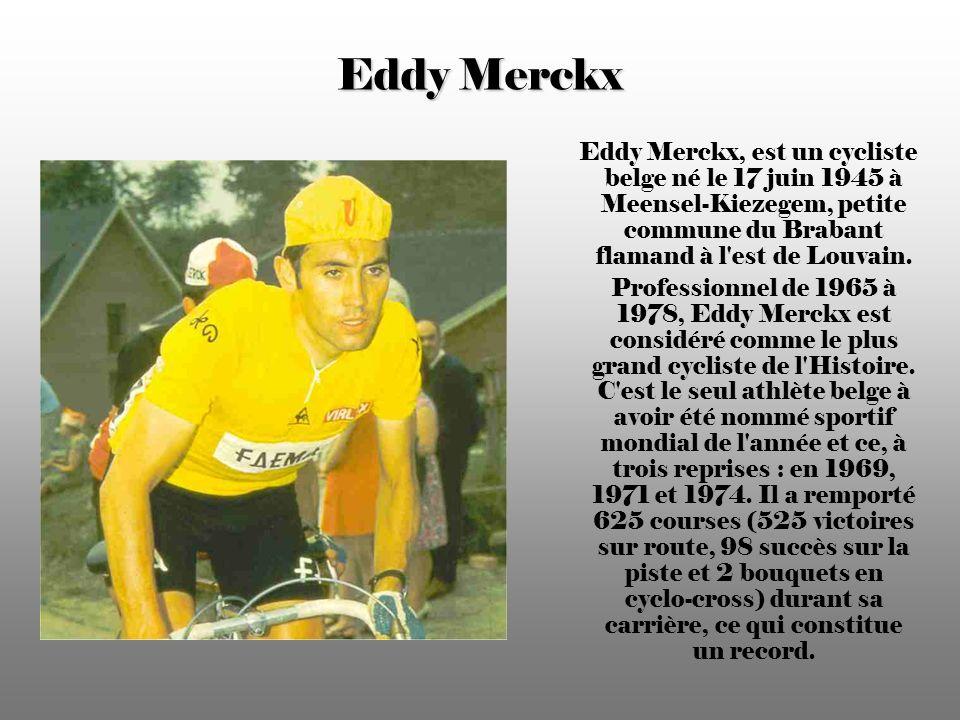 Eddy Merckx Eddy Merckx, est un cycliste belge né le 17 juin 1945 à Meensel-Kiezegem, petite commune du Brabant flamand à l est de Louvain.