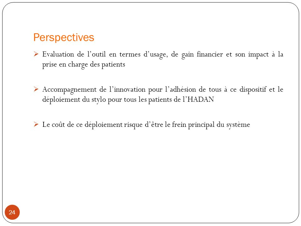 Perspectives Evaluation de l'outil en termes d'usage, de gain financier et son impact à la prise en charge des patients.