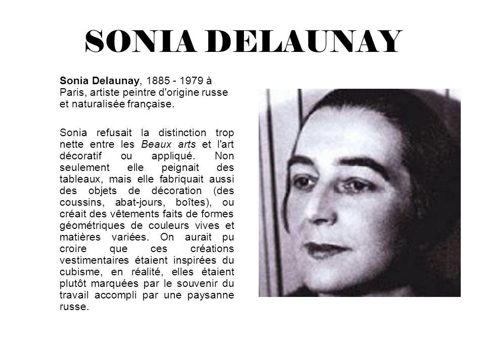 SONIA DELAUNAY Sonia Delaunay, 1885 - 1979 à Paris, artiste peintre d origine russe et naturalisée française.