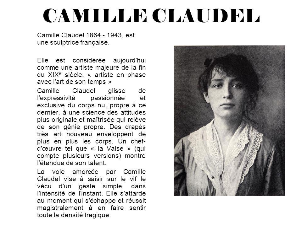 CAMILLE CLAUDEL Camille Claudel 1864 - 1943, est une sculptrice française.