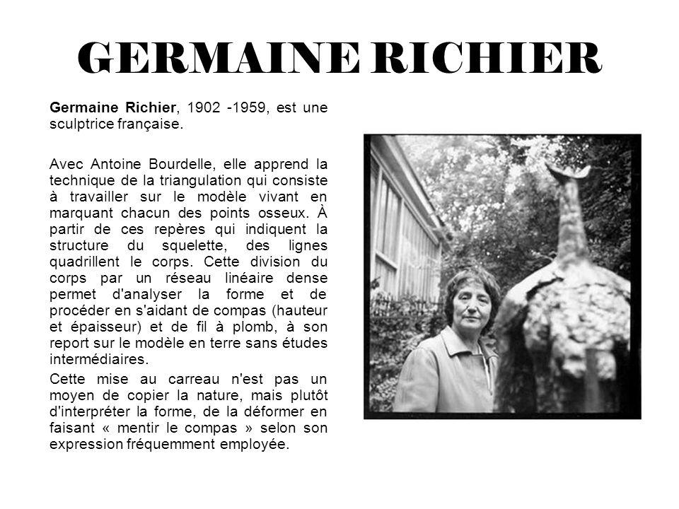 GERMAINE RICHIER Germaine Richier, 1902 -1959, est une sculptrice française.