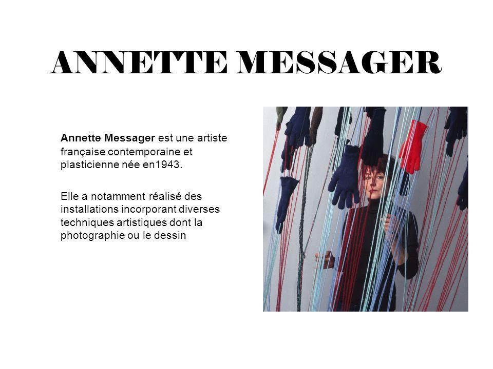 ANNETTE MESSAGER Annette Messager est une artiste française contemporaine et plasticienne née en1943.