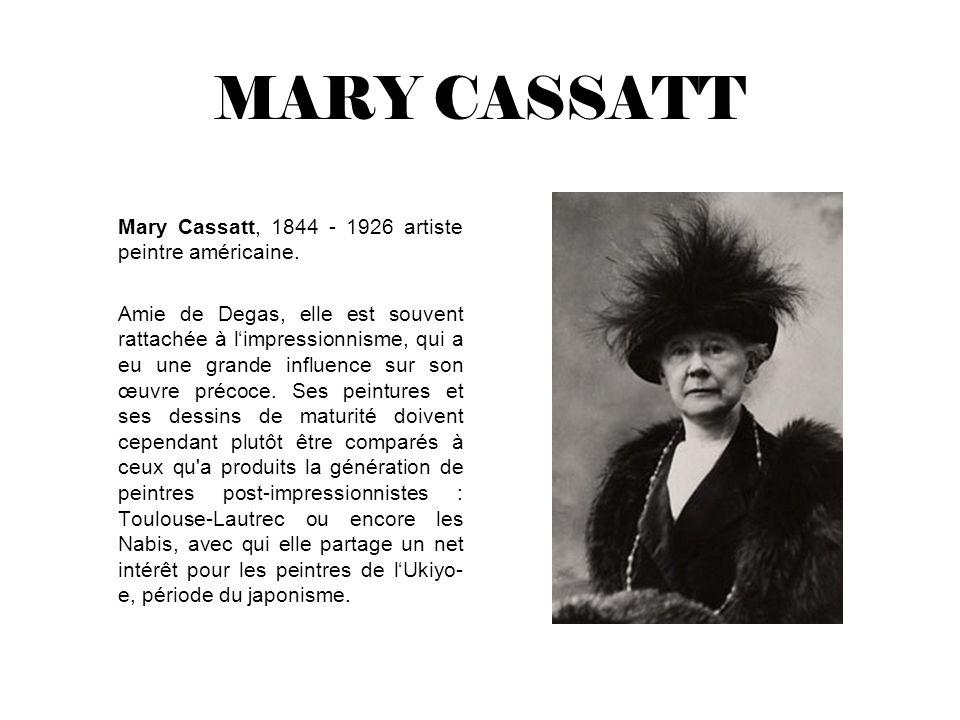 MARY CASSATT Mary Cassatt, 1844 - 1926 artiste peintre américaine.