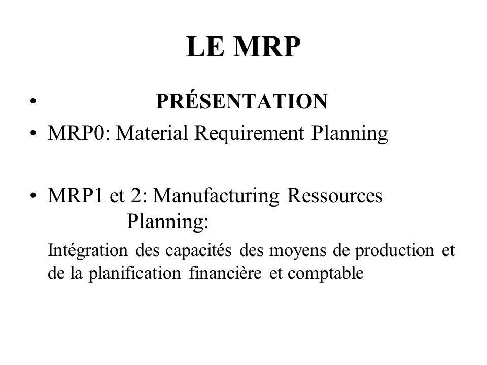 LE MRP PRÉSENTATION MRP0: Material Requirement Planning