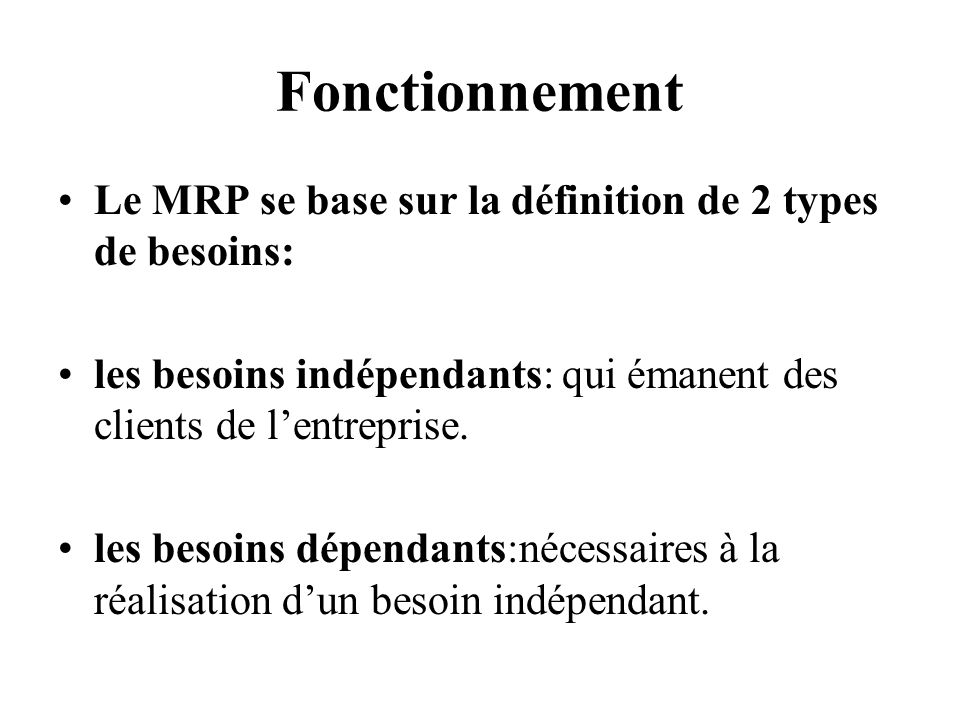 Fonctionnement Le MRP se base sur la définition de 2 types de besoins: