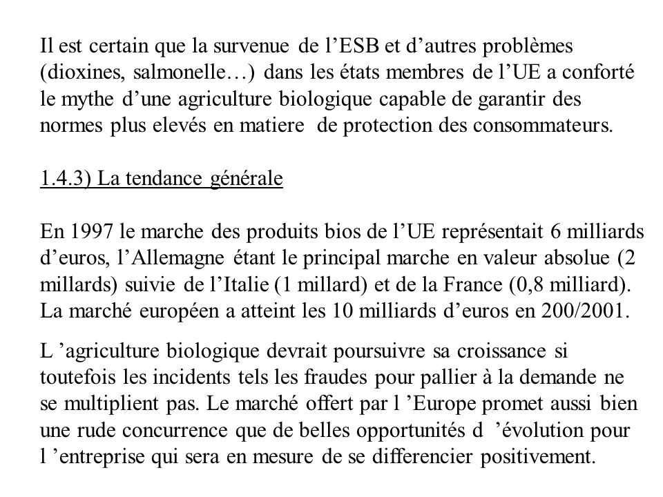 Il est certain que la survenue de l'ESB et d'autres problèmes (dioxines, salmonelle…) dans les états membres de l'UE a conforté le mythe d'une agriculture biologique capable de garantir des normes plus elevés en matiere de protection des consommateurs.