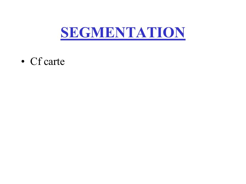 SEGMENTATION Cf carte