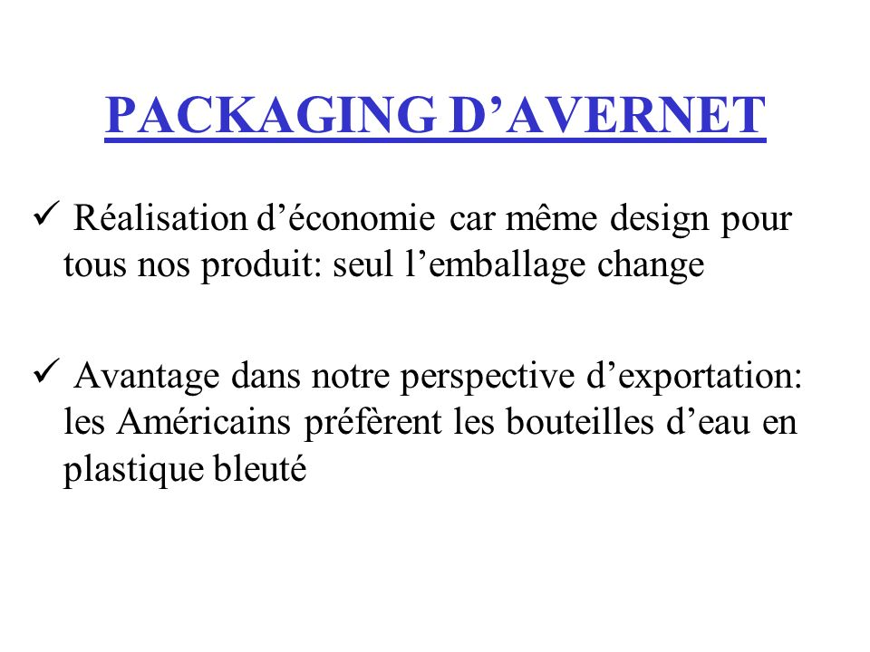PACKAGING D'AVERNET Réalisation d'économie car même design pour tous nos produit: seul l'emballage change.