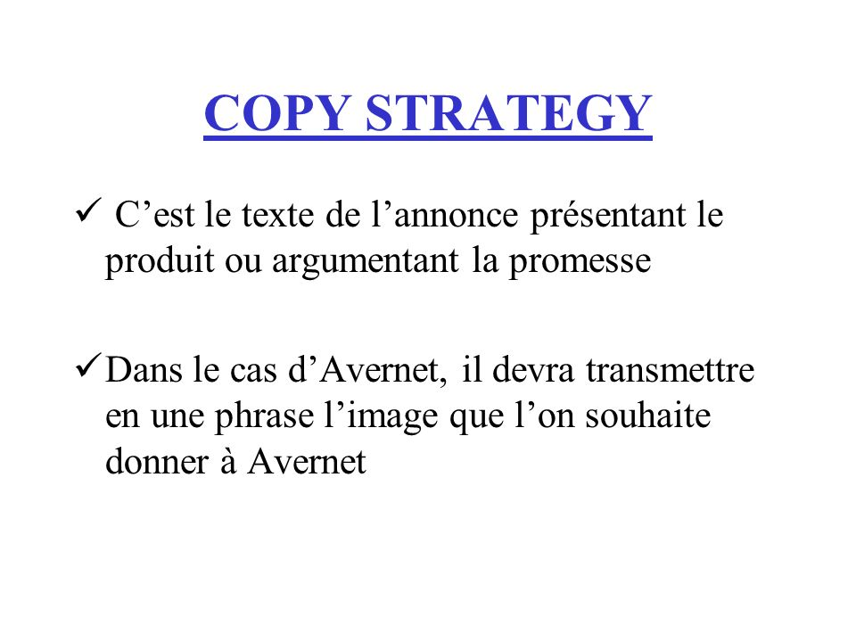 COPY STRATEGYC'est le texte de l'annonce présentant le produit ou argumentant la promesse.