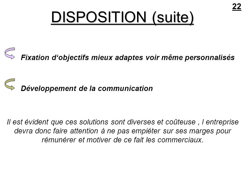 22 DISPOSITION (suite) Fixation d'objectifs mieux adaptes voir même personnalisés. Développement de la communication.