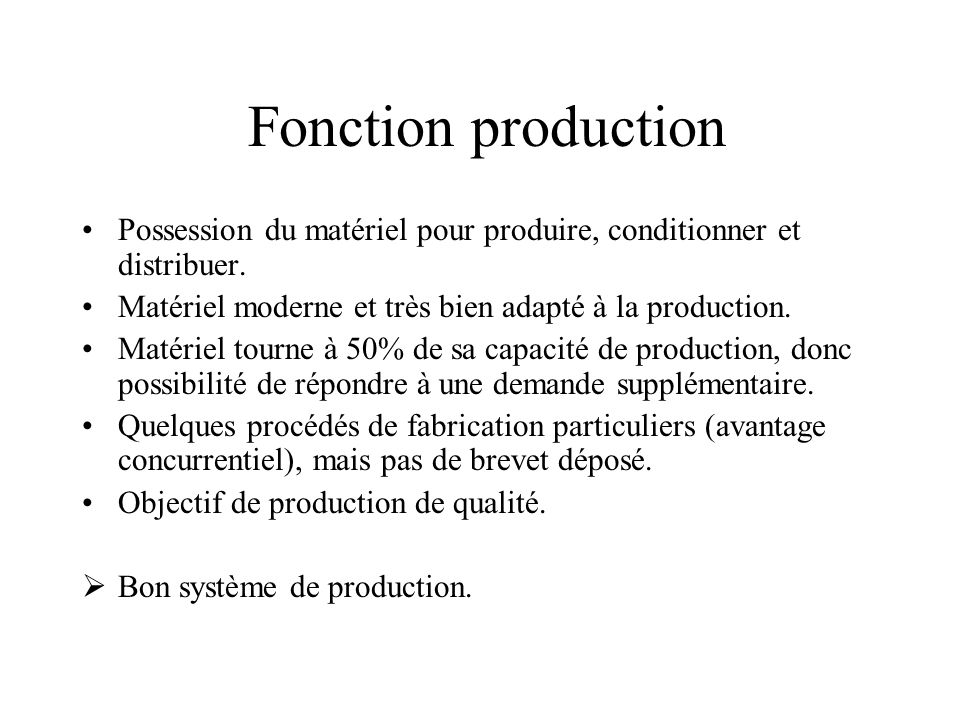 Fonction production Possession du matériel pour produire, conditionner et distribuer. Matériel moderne et très bien adapté à la production.