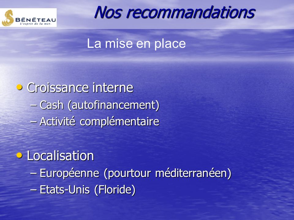 Nos recommandations La mise en place Croissance interne Localisation