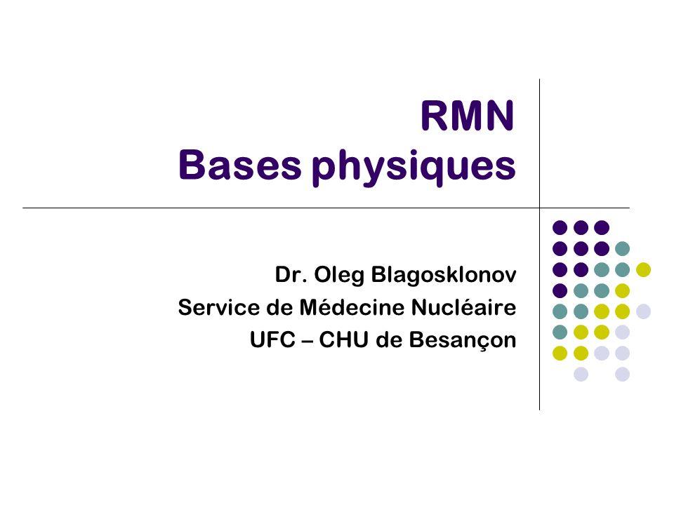 RMN Bases physiques Dr. Oleg Blagosklonov