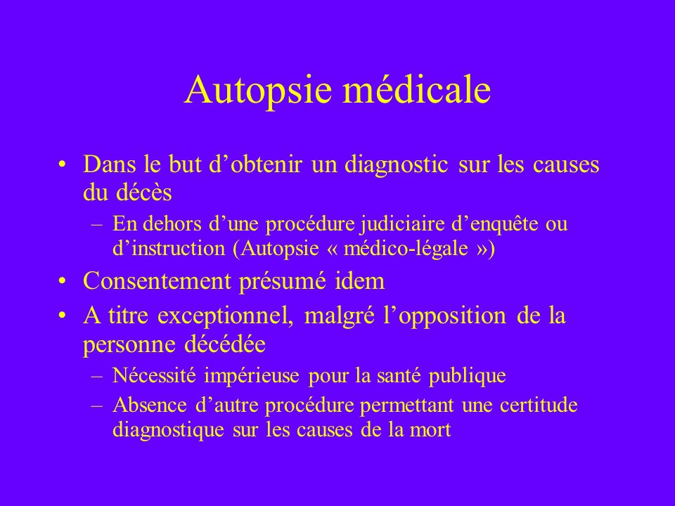 Autopsie médicaleDans le but d'obtenir un diagnostic sur les causes du décès.