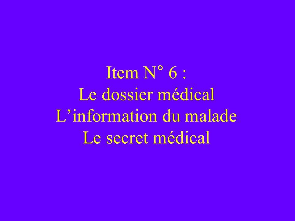 Item N° 6 : Le dossier médical L'information du malade Le secret médical