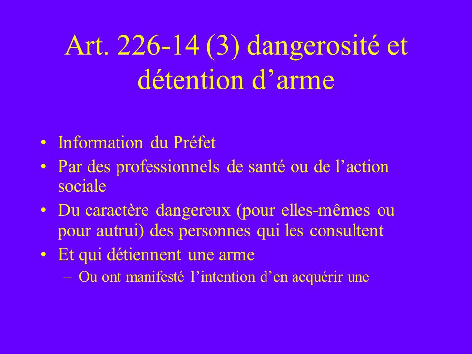 Art. 226-14 (3) dangerosité et détention d'arme