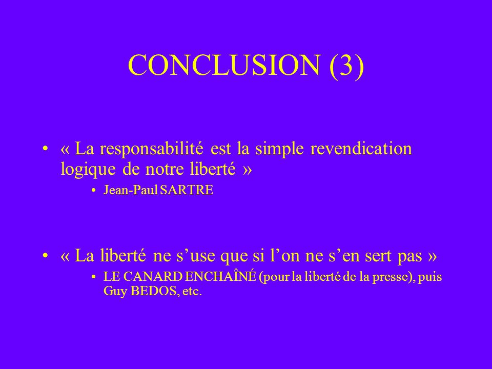 CONCLUSION (3)« La responsabilité est la simple revendication logique de notre liberté » Jean-Paul SARTRE.