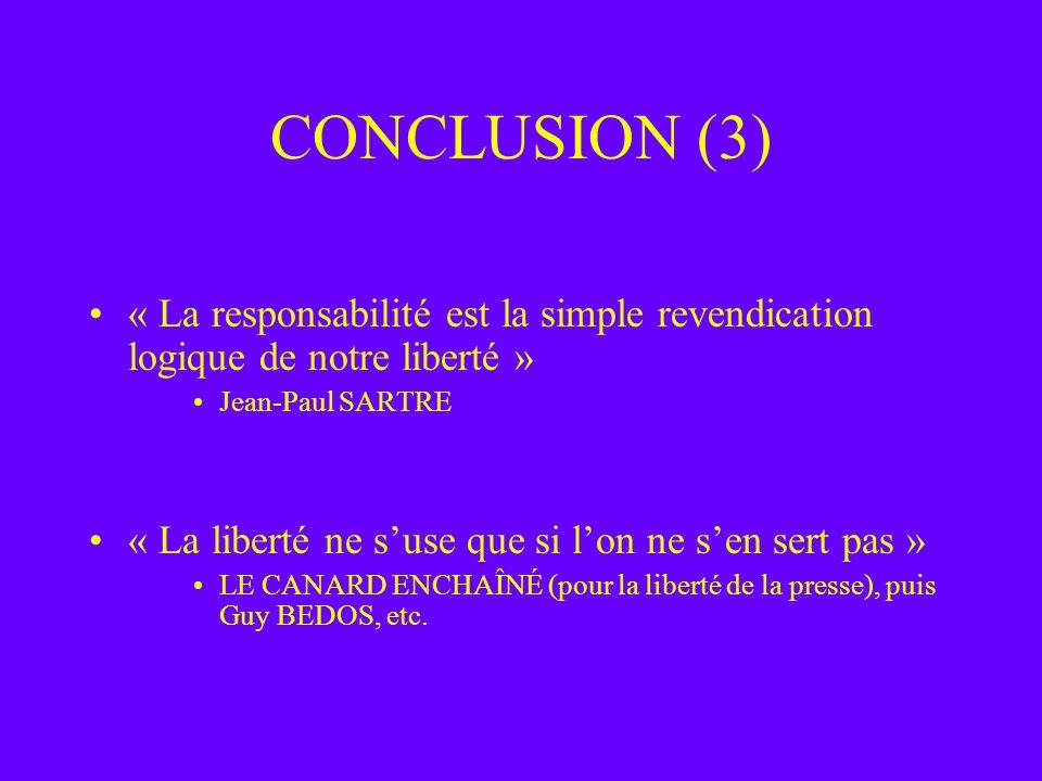 CONCLUSION (3) « La responsabilité est la simple revendication logique de notre liberté » Jean-Paul SARTRE.