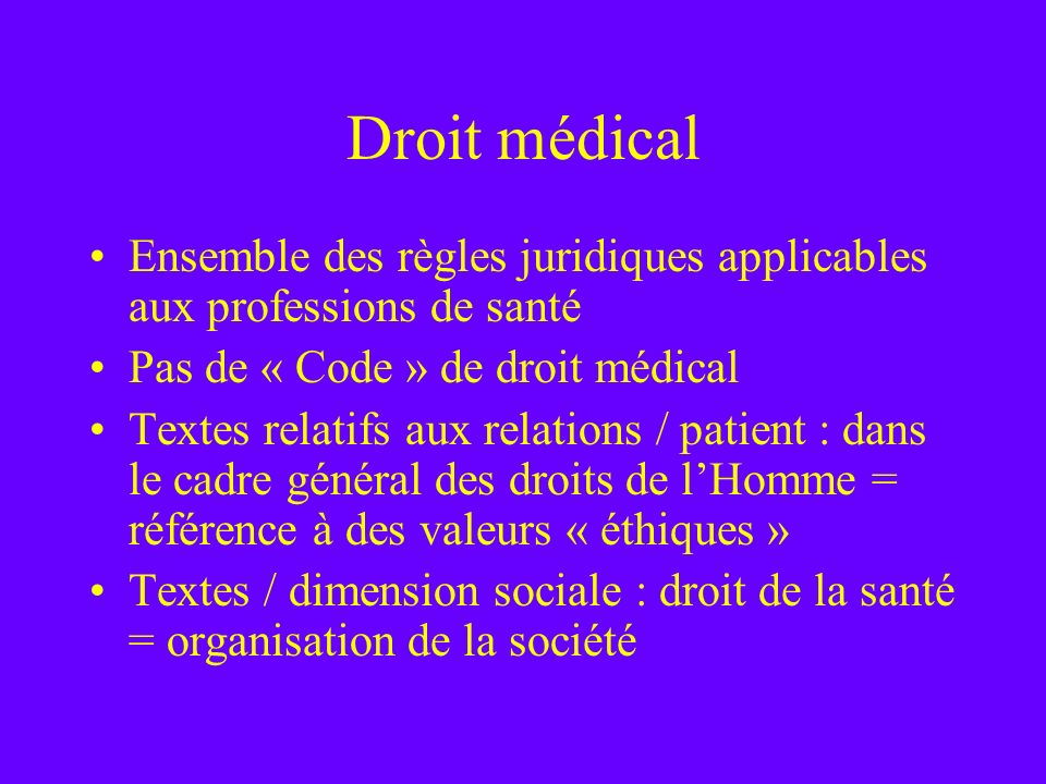 Droit médical Ensemble des règles juridiques applicables aux professions de santé. Pas de « Code » de droit médical.