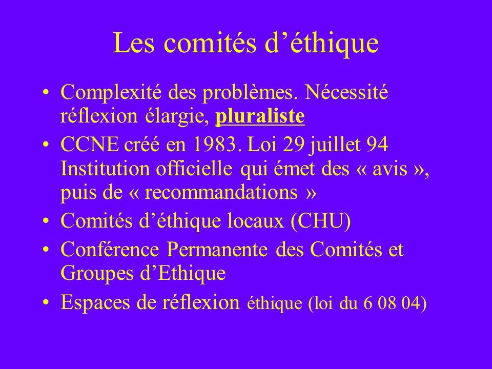 Les comités d'éthique Complexité des problèmes. Nécessité réflexion élargie, pluraliste.