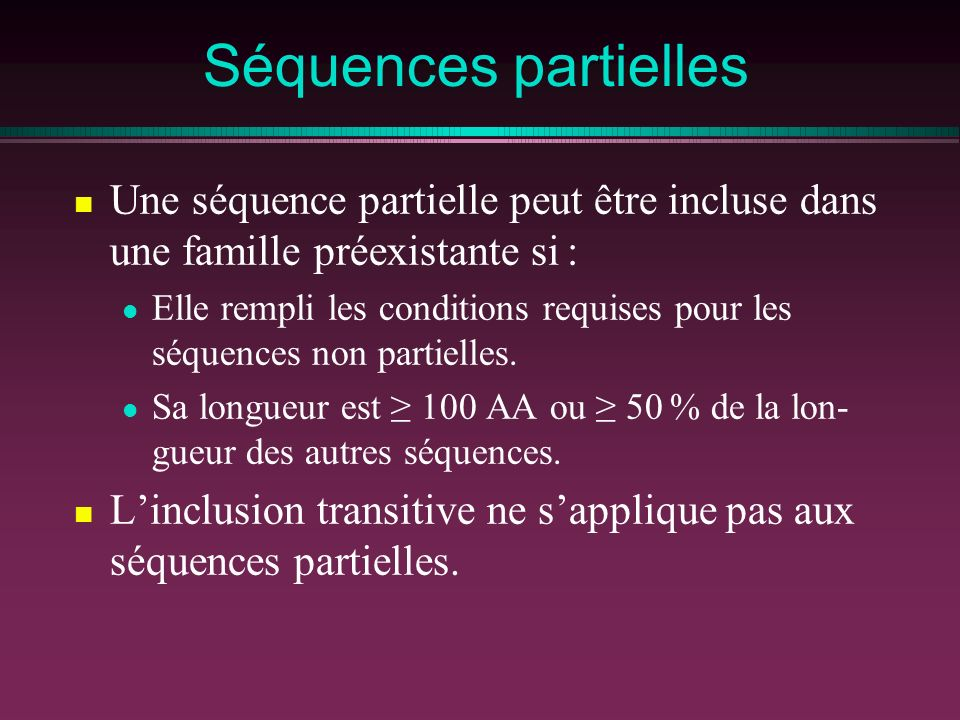 Séquences partielles Une séquence partielle peut être incluse dans une famille préexistante si :