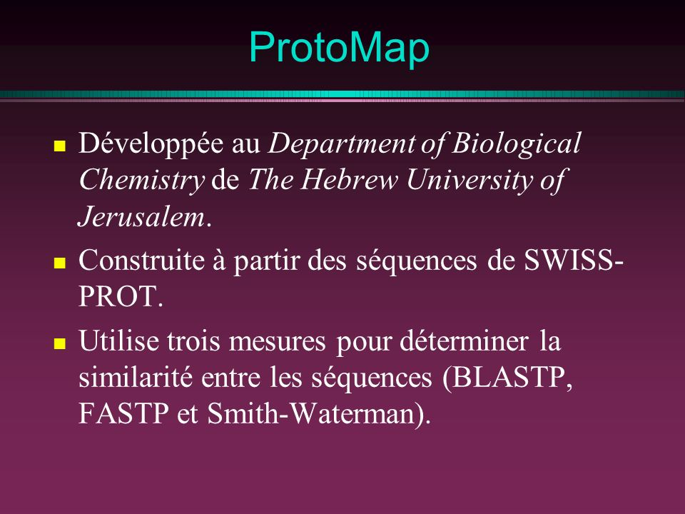 ProtoMap Développée au Department of Biological Chemistry de The Hebrew University of Jerusalem. Construite à partir des séquences de SWISS-PROT.